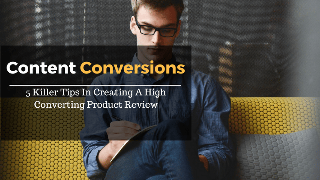 Content Conversions - 5 Killer Tips In Creating A High Converting Product Review - student project