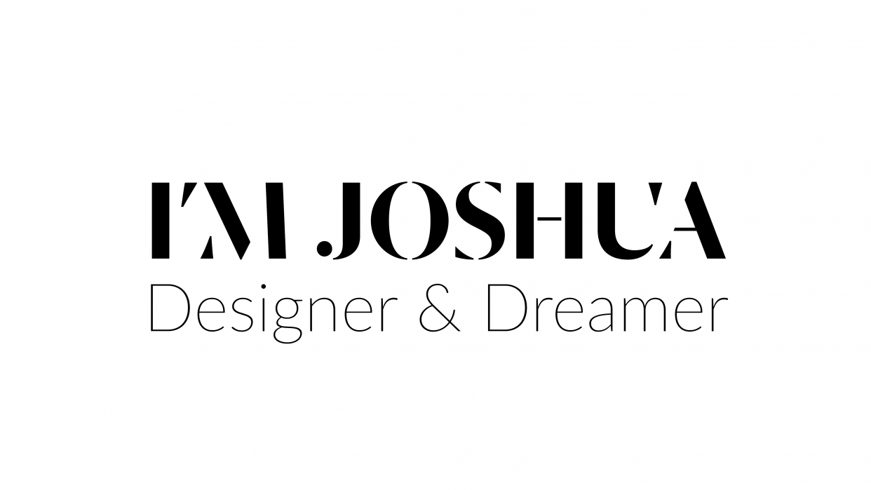 Joshua: Designer & Dreamer - student project