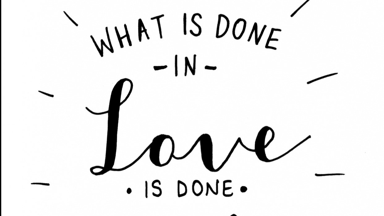 What is done is love is done well - student project