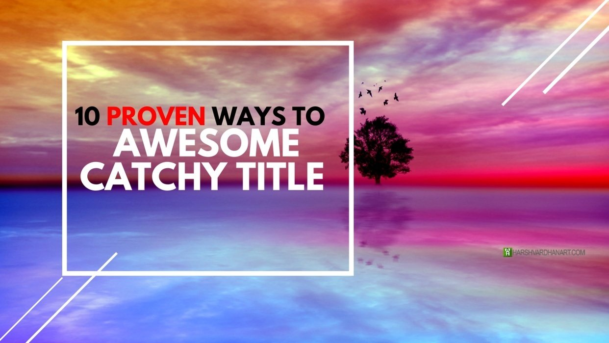 10 Proven Ways to Effective Title or Headline for Blog Post-Content-Email Campaign or Online Course - student project