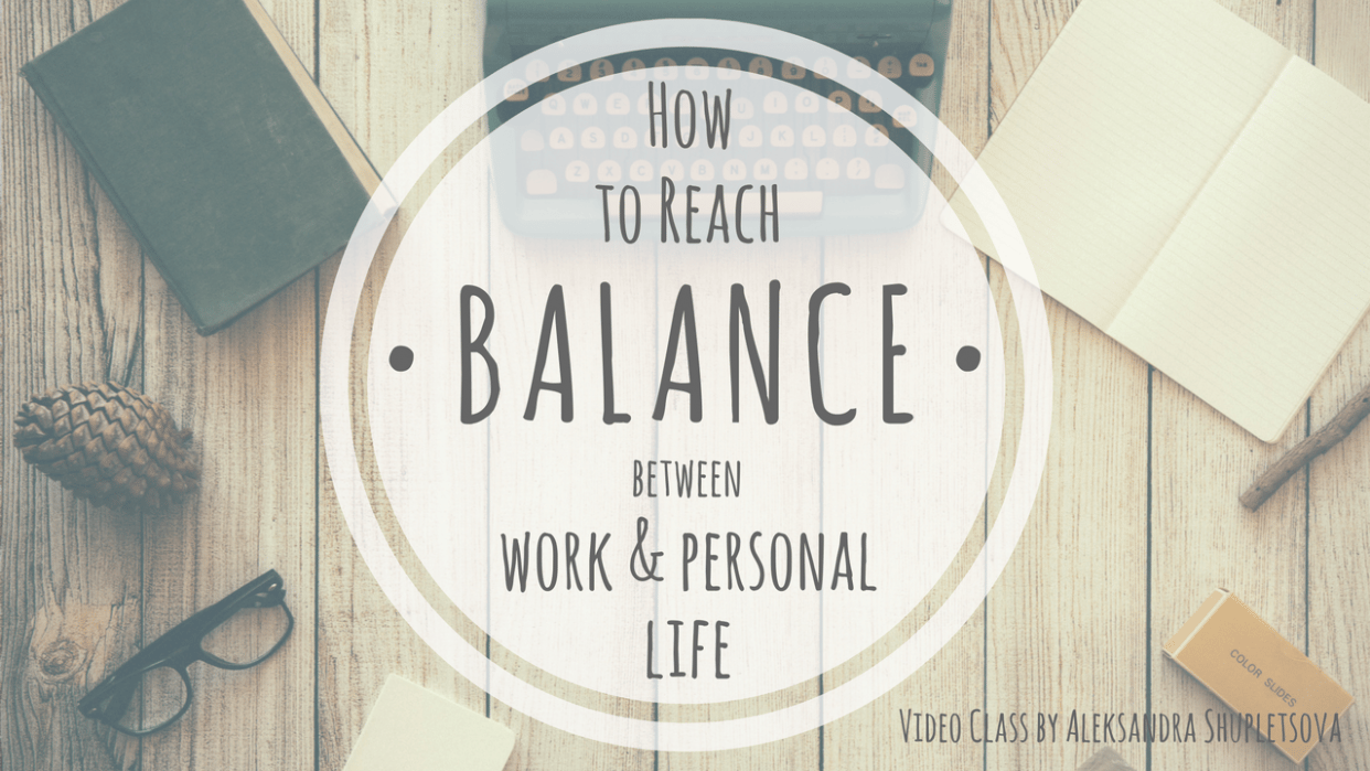 My Way to Balance between Work & Personal Life - student project