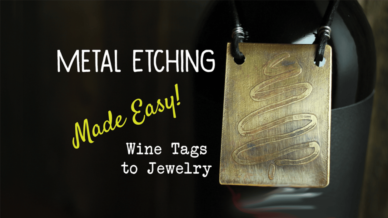 Metal Etching Made Easy! Wine Tags to Jewelry - student project