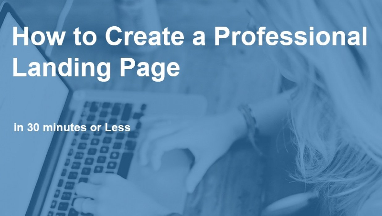 How to Create a Professional Landing Page in 30 minutes or Less - for business owners, consultants and affiliates - student project