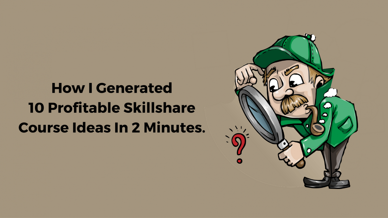 How I generated 10 Profitable Skillshare Course Ideas In 2 Minutes? - student project