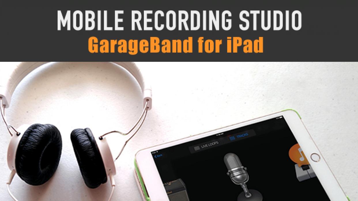 MOBILE RECORDING STUDIO: Garageband for iPad - student project