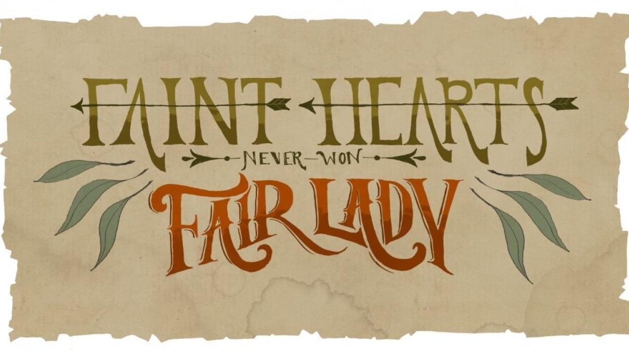 Faint Hearts Never Won Fair Lady - student project