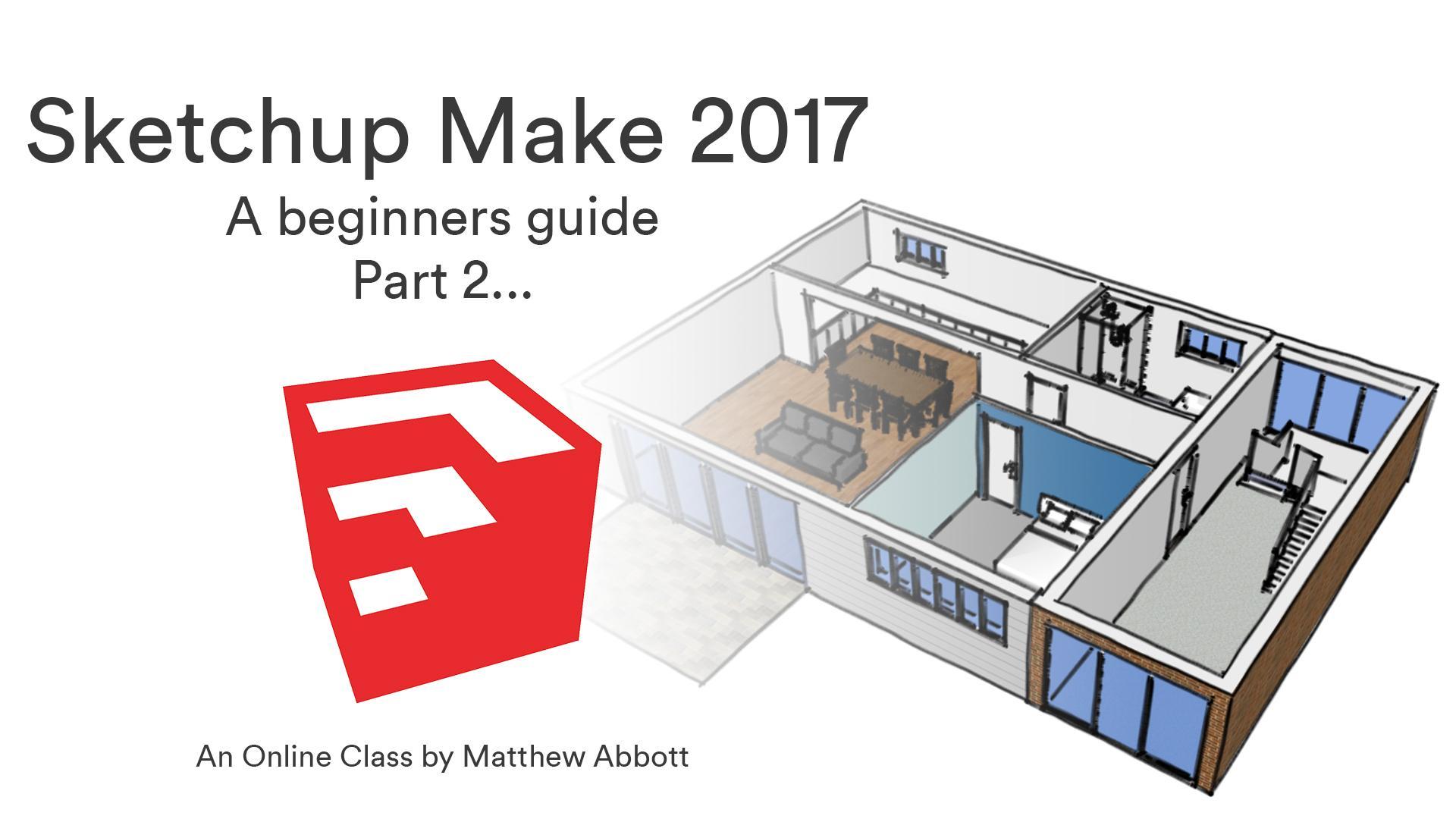 Sketchup Make 2017 a beginners guide part 3 | Matthew Abbott