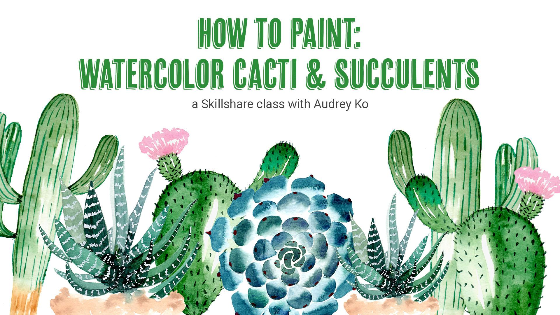 How To Paint Watercolor Cacti Succulents Audrey Ra Skillshare
