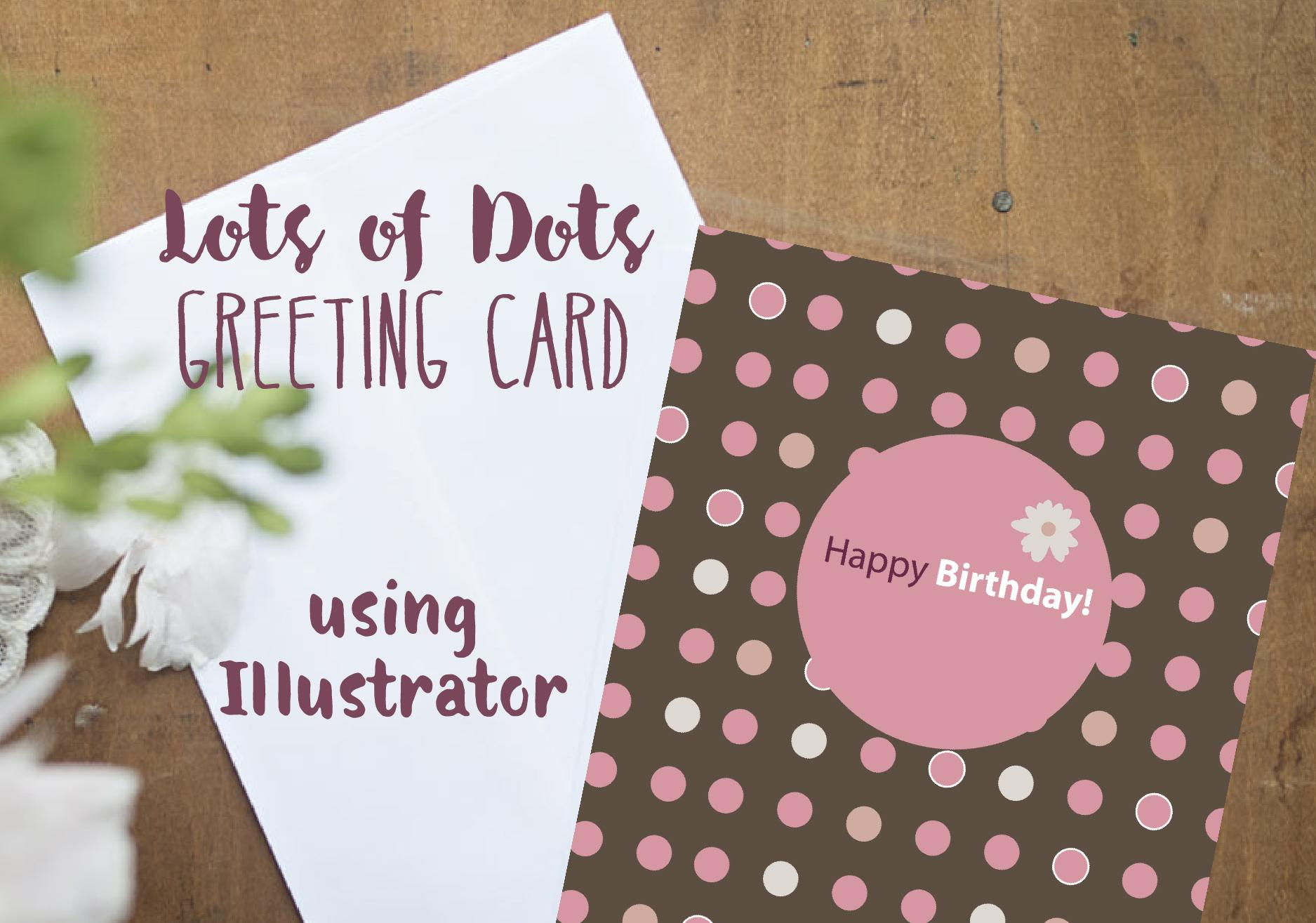 Create an interesting lots of dots birthday card in illustrator for class projects 4 see all create a greeting card m4hsunfo