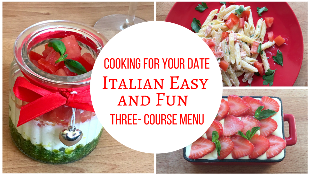 Cooking for your date italian easy and fun three course menu tasty cooking for your date to me means preparing a special dinner for somebody you are sharing your life with inviting your love interest at home for a forumfinder Images