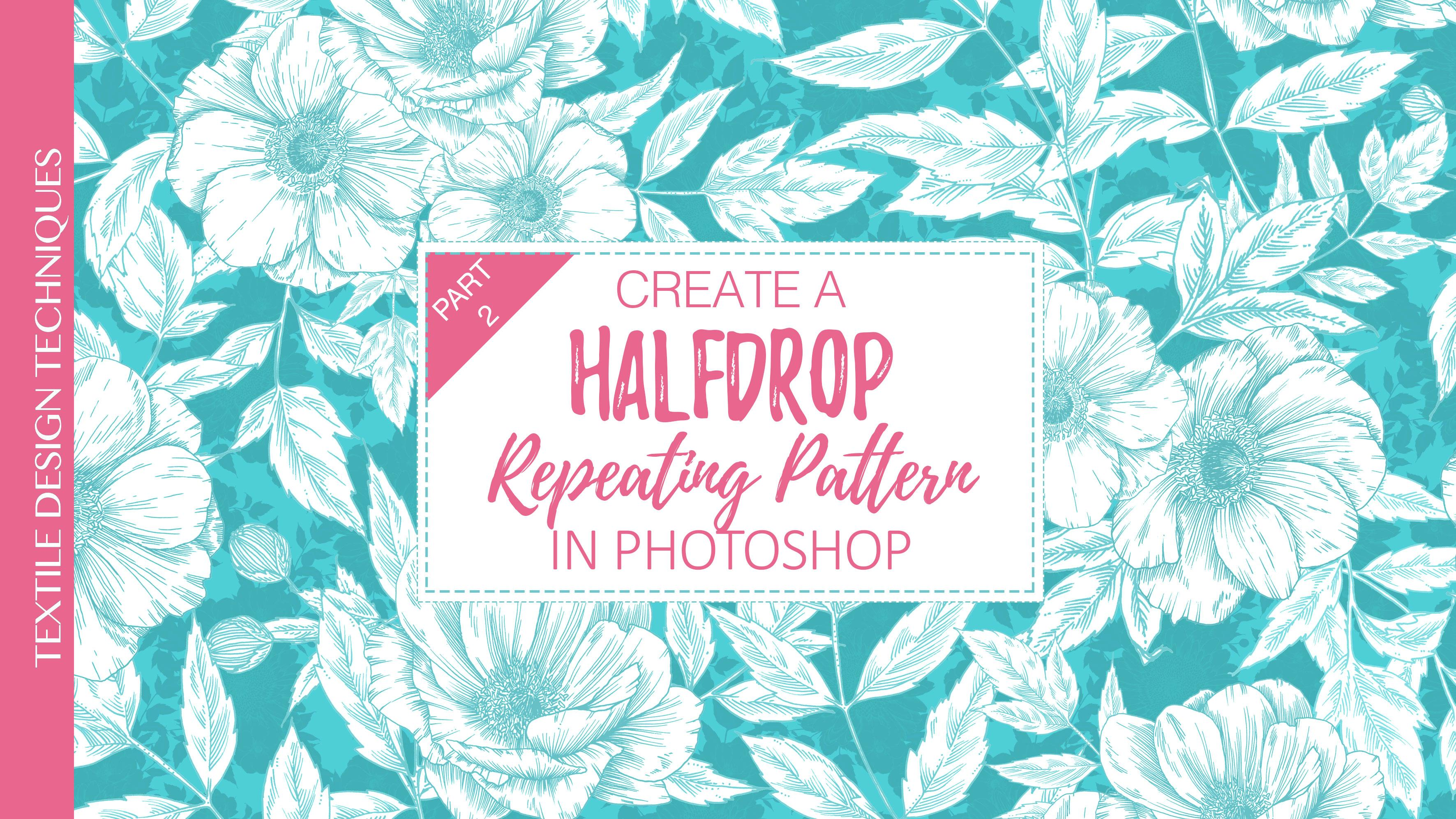 Textile Design Part 2: Create a Halfdrop Repeating Pattern in
