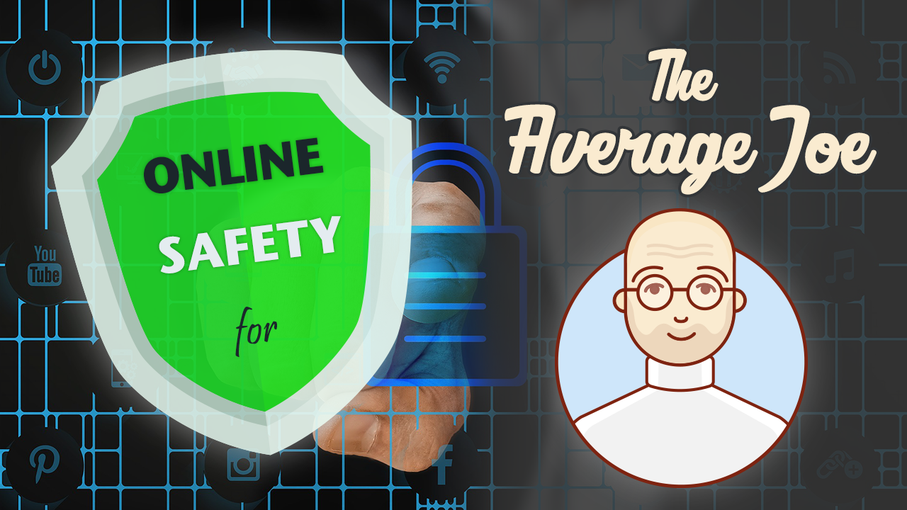 Online Safety and Security for the Average Joe! | Mamdouh