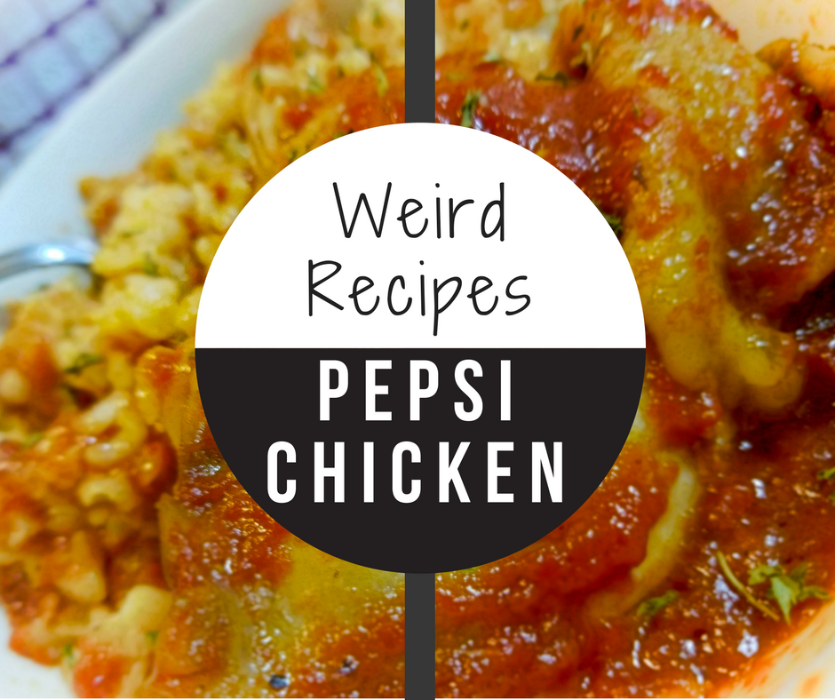Weird recipes pepsi chicken you know youre curious the how b1766094 forumfinder Choice Image