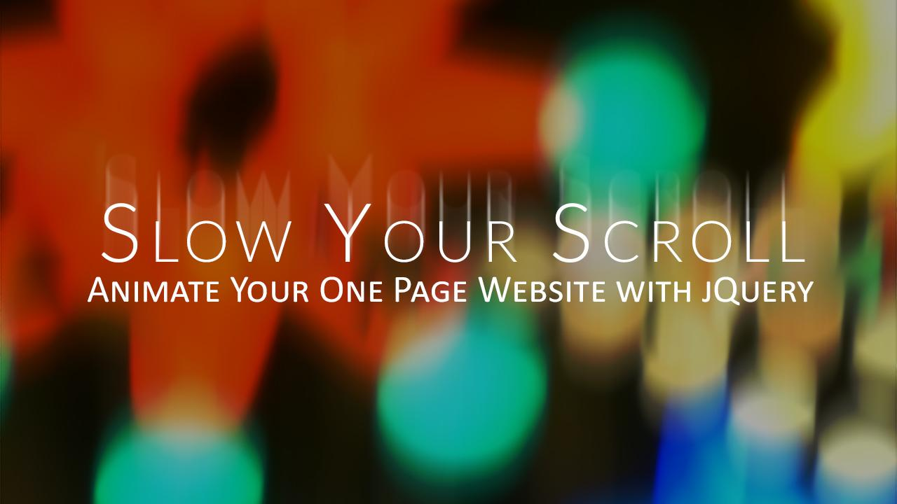 Slow your Scroll - Animate Your One Page Website Scrolling with