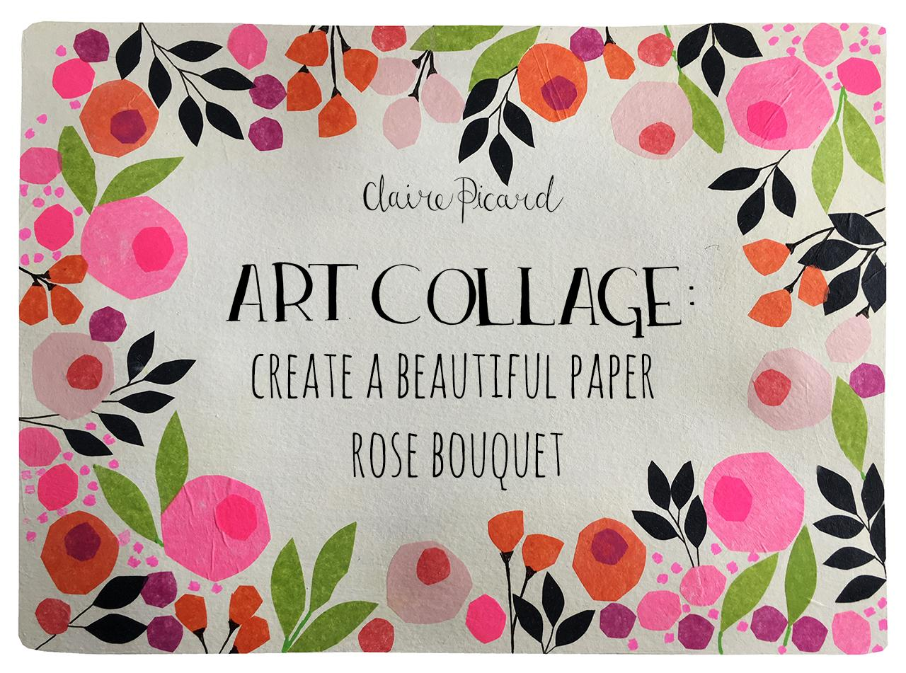 Art collage create a beautiful paper rose bouquet claire picard works with colour form and collage in her first skillshare class about decorative art collaging techniques learn step by step how to create a floral izmirmasajfo
