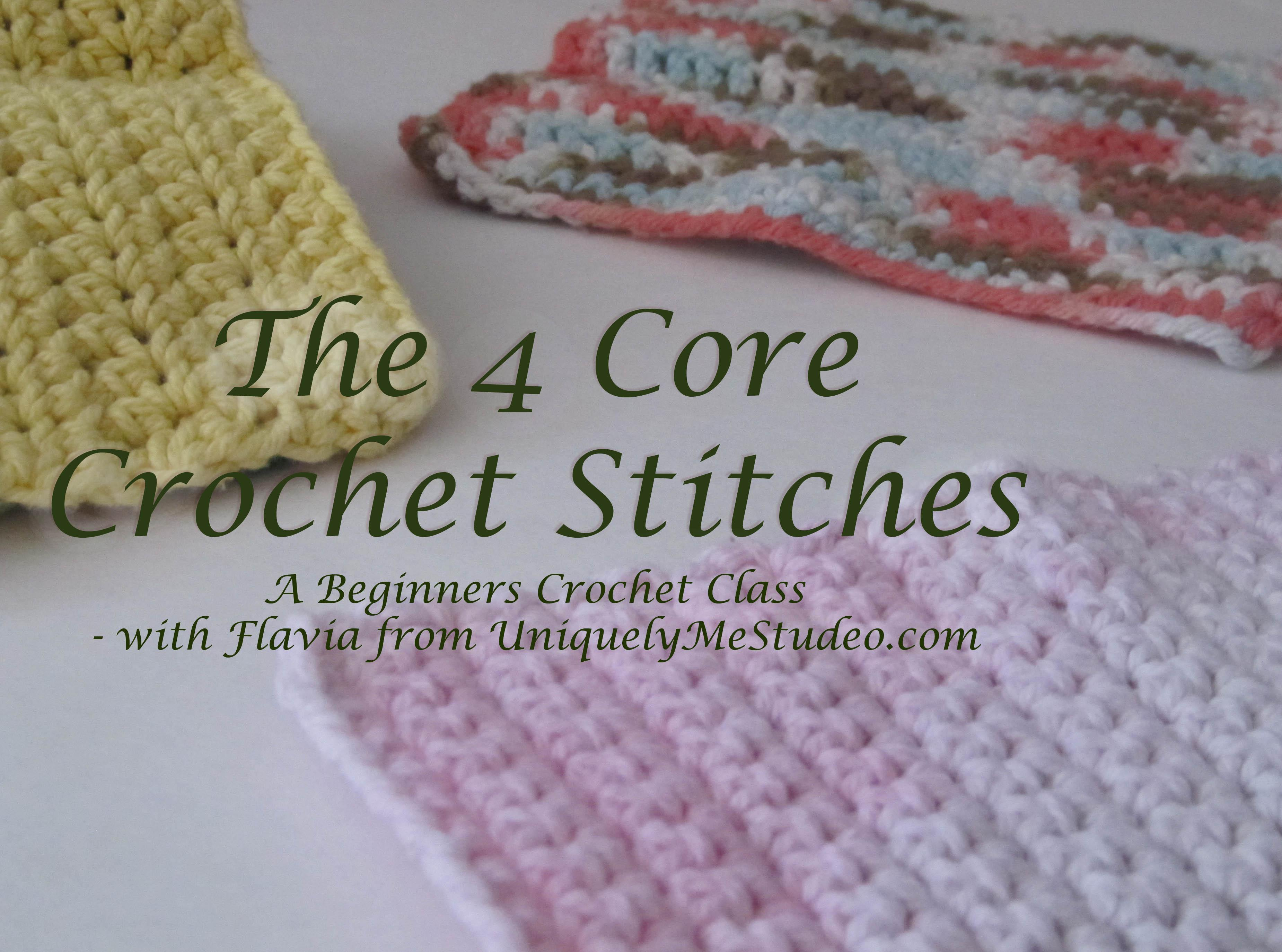 The 4 Core Crochet Stitches Beginners Crochet Class Flavia Wolfe