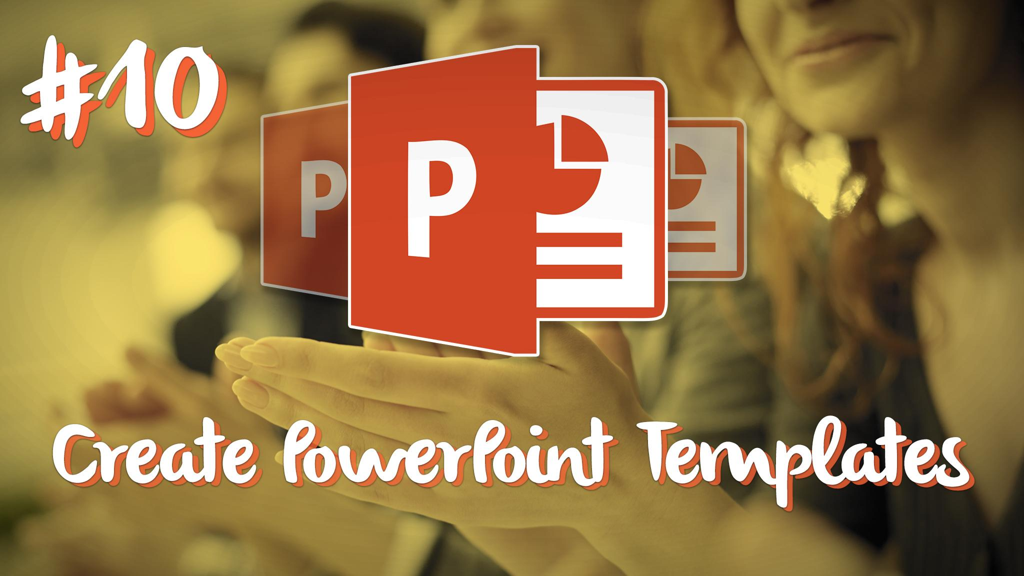 powerpoint masterclass series 10 create powerpoint templates