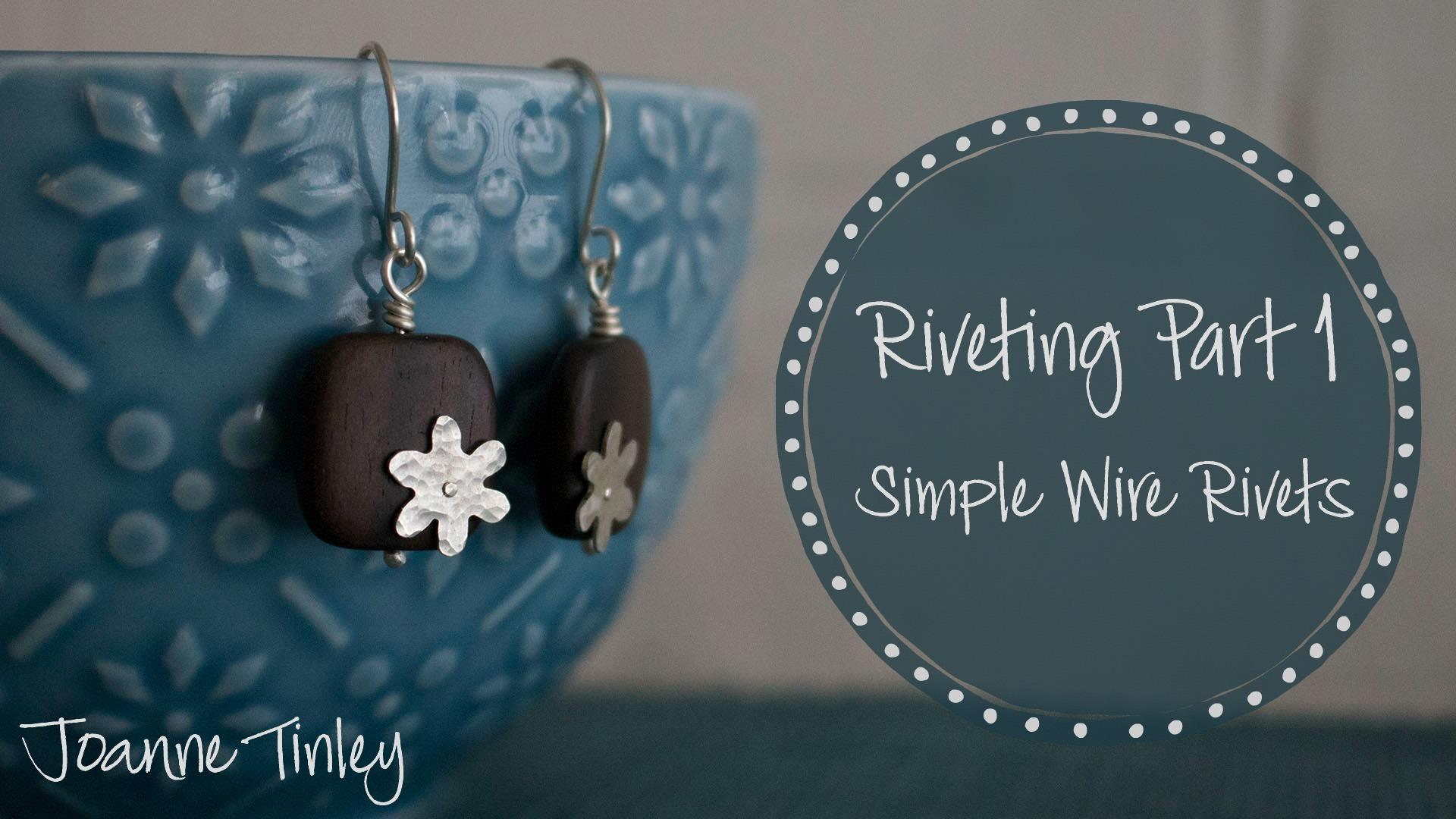 Riveting Part 1 - Simple Wire Rivets | Joanne Tinley | Skillshare