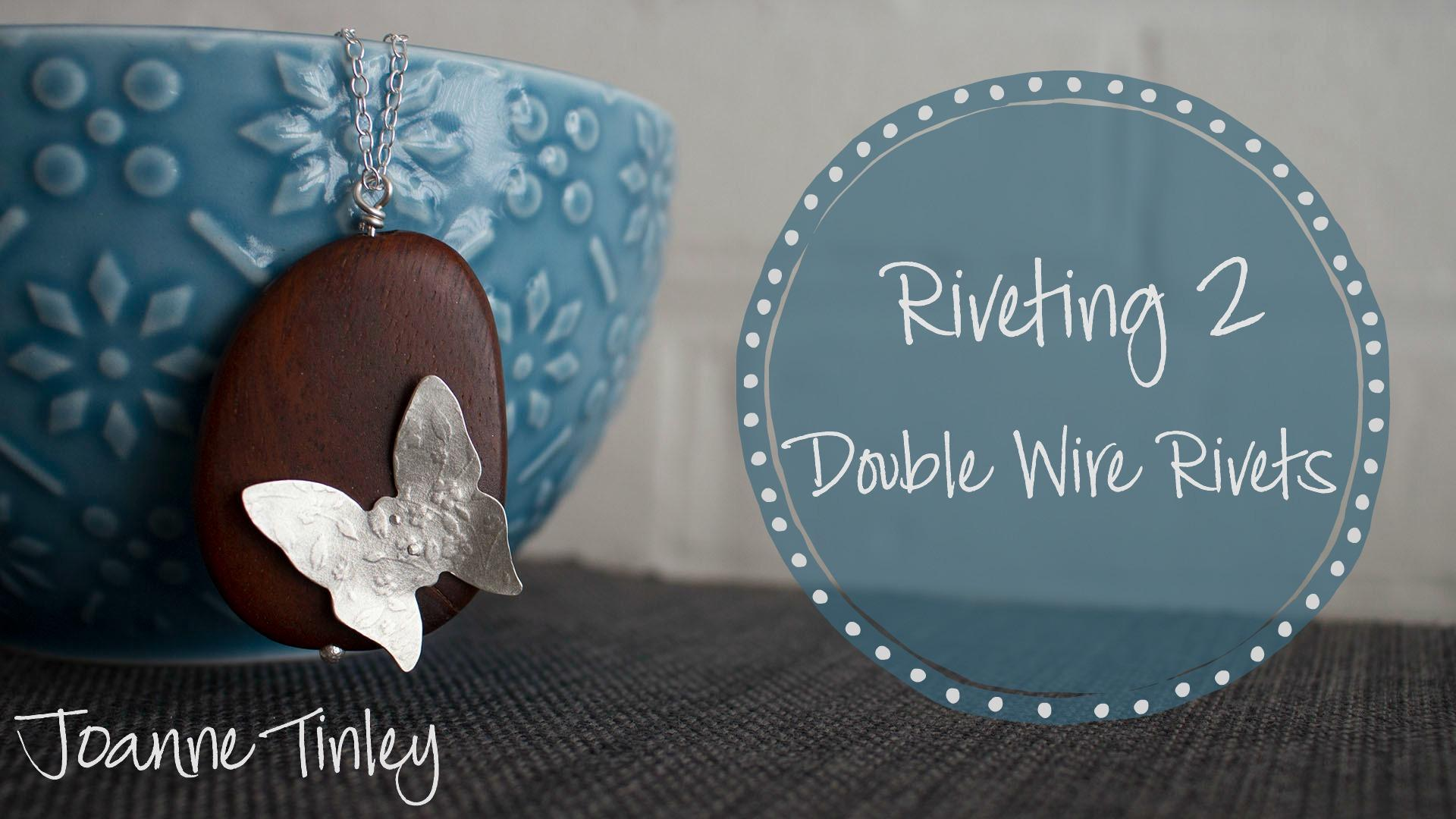Riveting Part 2 - Double Wire Rivets | Joanne Tinley | Skillshare