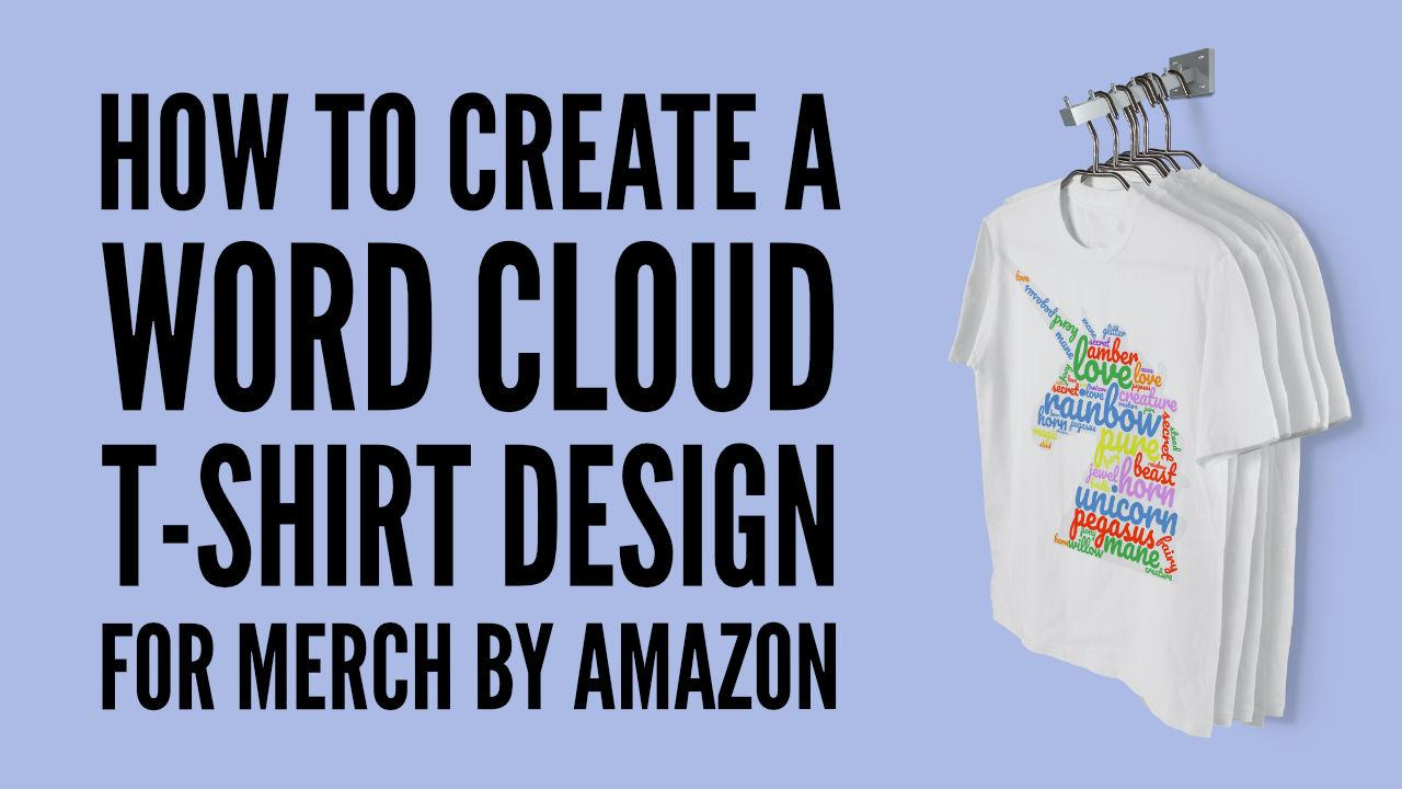 How To Create A Word Cloud T Shirt Design For Merch By Amazon