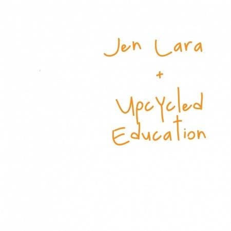 Jen Lara + Upcycled Education