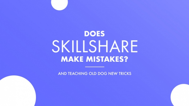 Does Skillshare make mistakes?