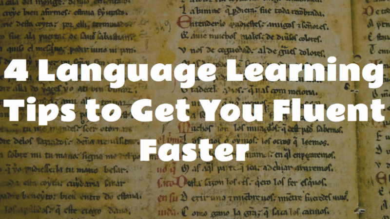 4 Language Learning Tips to Get You Fluent Faster.