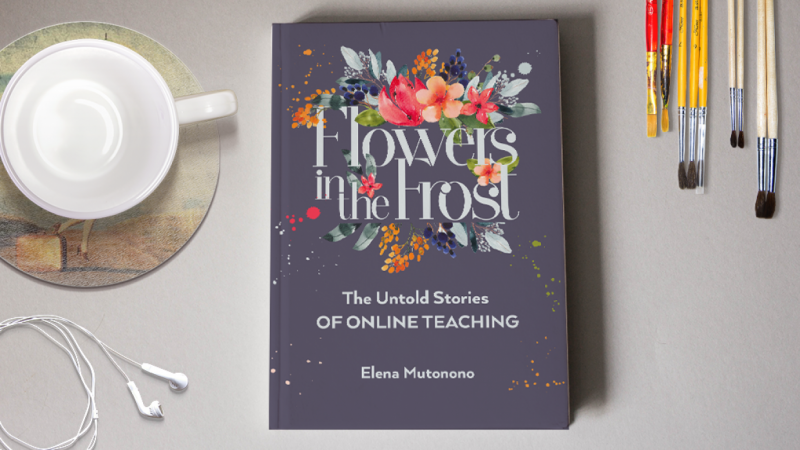 [success!] Flowers in the Frost: the Untold Stories of Online Teaching