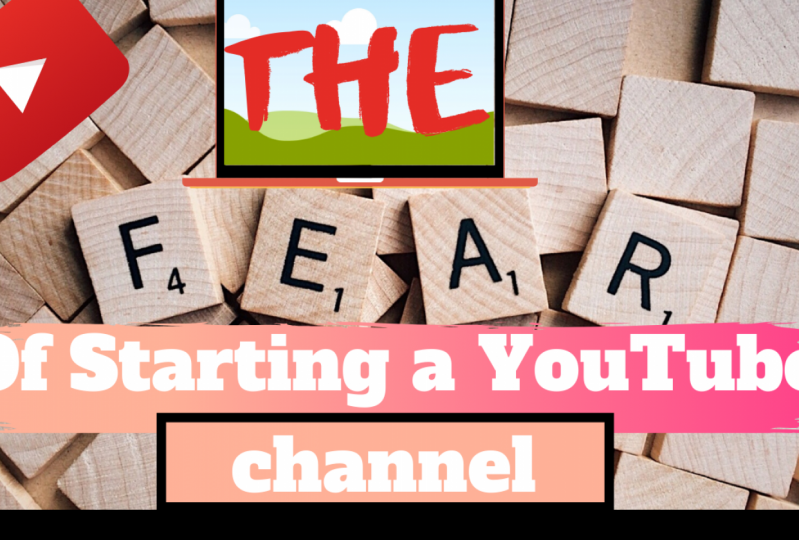 The Fear of Starting  YouTube channel