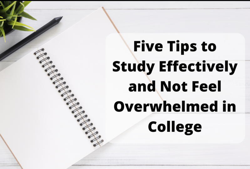 Five Tips to Study Effectively and Not Feel Overwhelmed in College