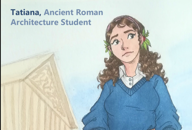Tatiana, the Ancient Roman Architecture Student