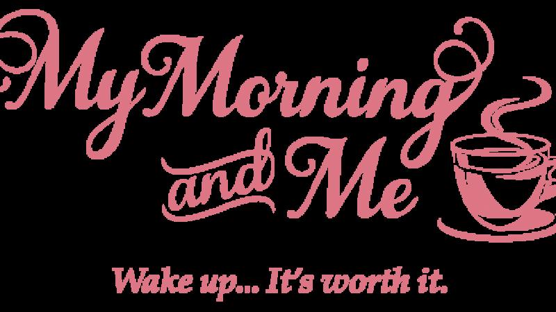 My Morning & Me