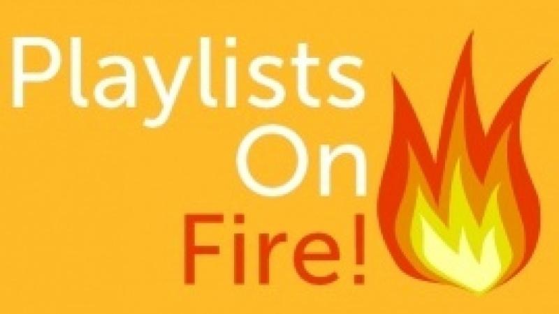 Playlists on Fire! (THE Idea)