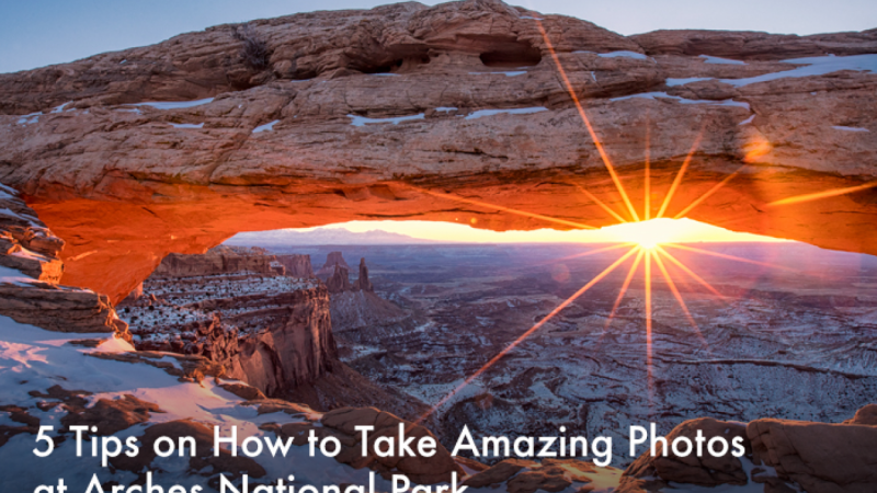 5 Tips on How to Take Amazing Photos at Arches National Park, Utah