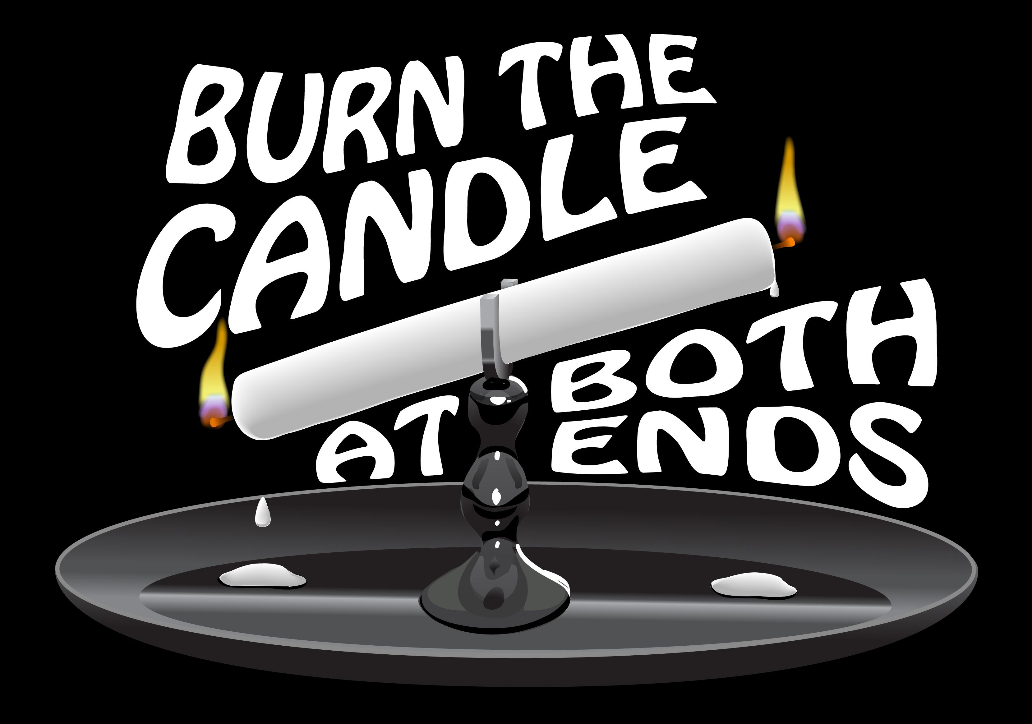 Burn The Candle At Both Ends Skillshare Projects