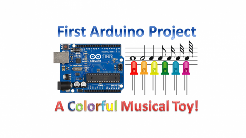 Your first Arduino project: Design and Build a Colorful Musical Toy ...