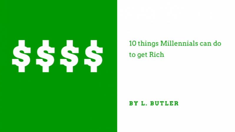 10 things Millennials can do to get Rich