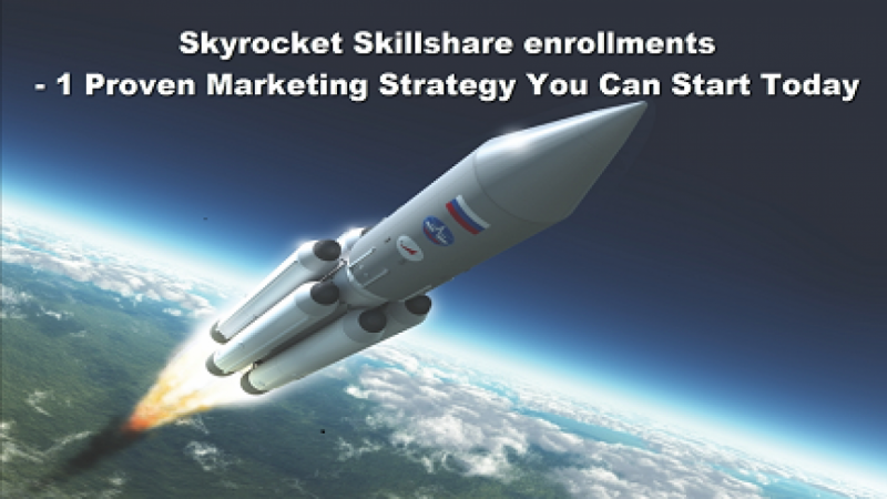 ENROL NOW - Skyrocket Skillshare enrollments - 1 proven marketing strategy you can start today
