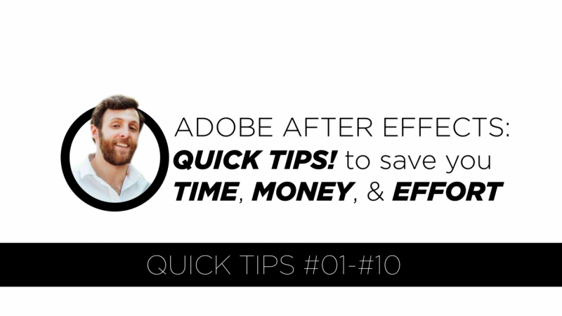 Adobe After Effects: Quick Tips! to save you TIME, MONEY, & EFFORT!