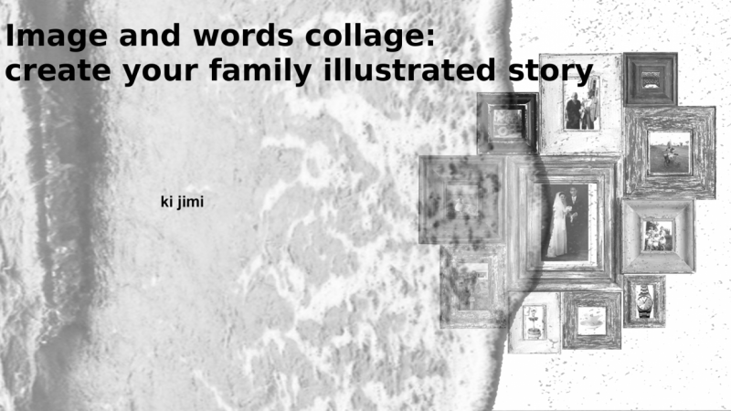 [PUBLISHED] Image and words collage: create your family illustrated story