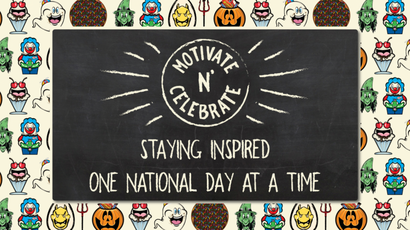 Motivate n' Celebrate! Staying Inspired One National Day at a Time