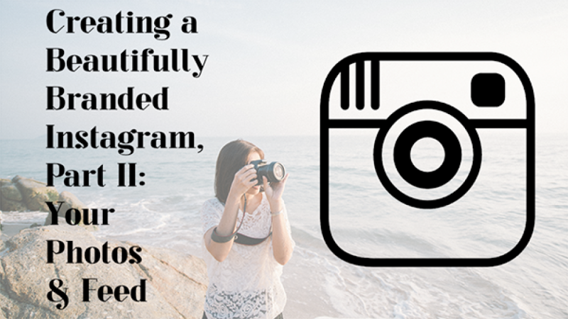 My Latest Class: Creating a Beautifully Branded Instagram Part II: Your Photos & Feed