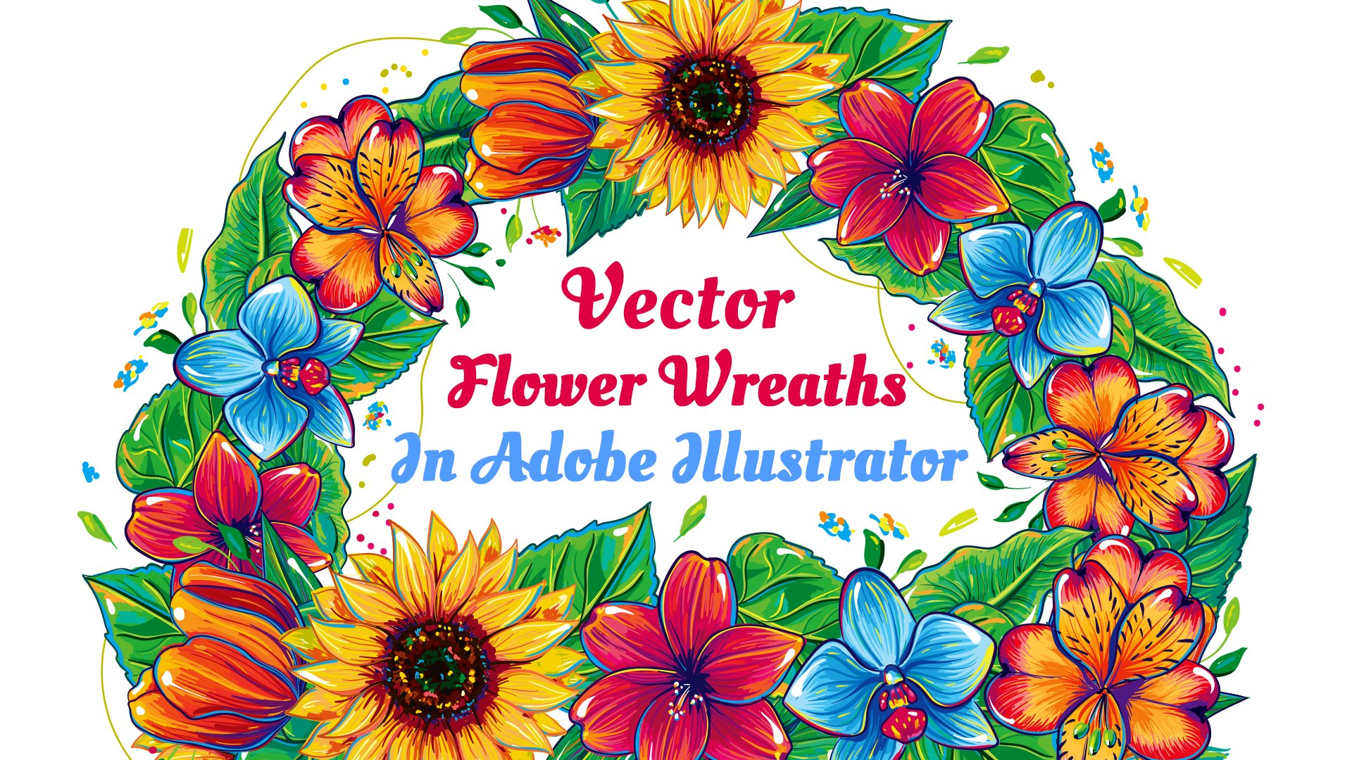 Colorful Vector Flowers and Wreaths in Adobe Illustrator - an Easy