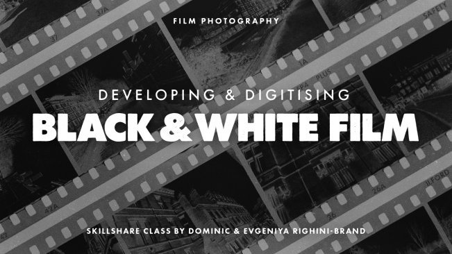 Film photography developing digitising black white film at home evgeniya dominic righini brand skillshare