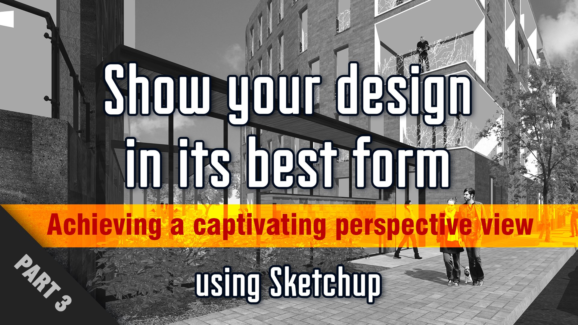 Show your design in its best form using Sketchup - Part 3