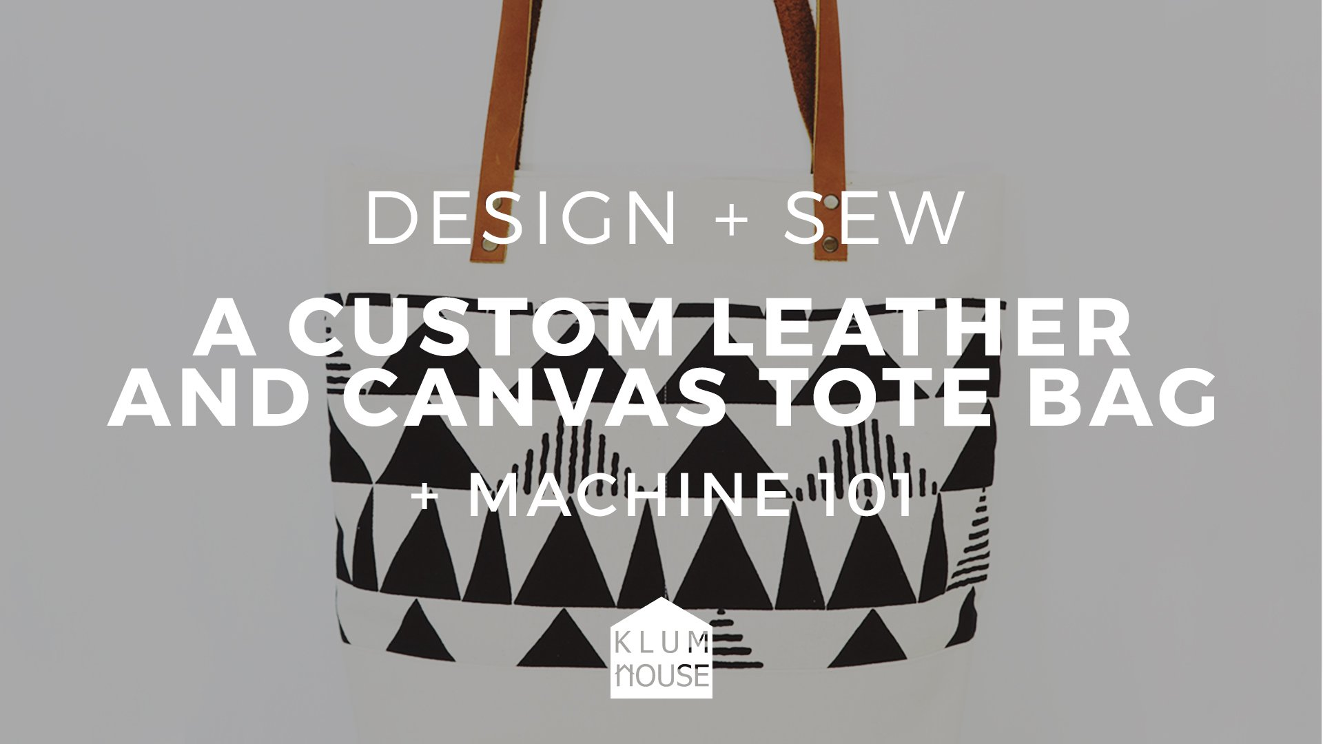 Intro To Sewing: Leather + Canvas 'Oberlin' Tote Bag And Machine 101