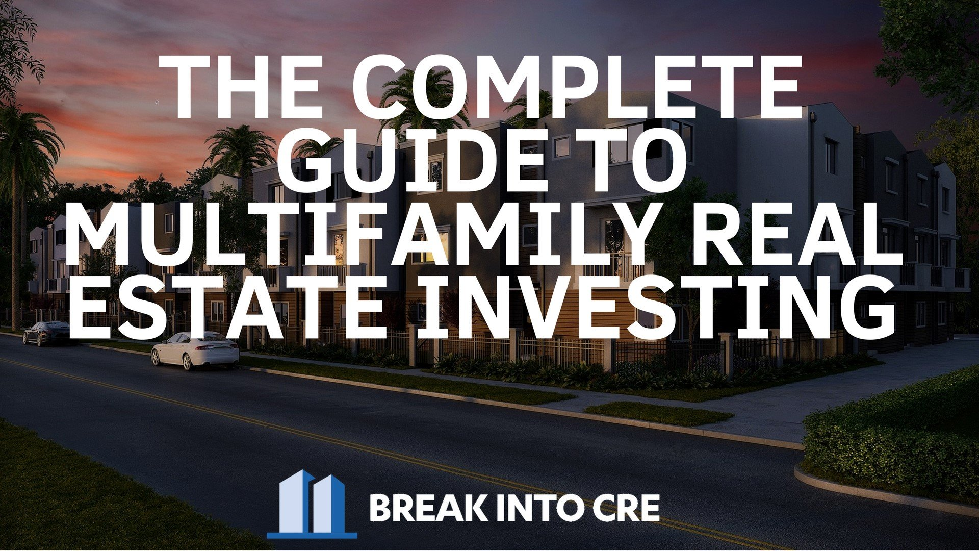 The Complete Guide To Multifamily Real Estate Investing | Justin