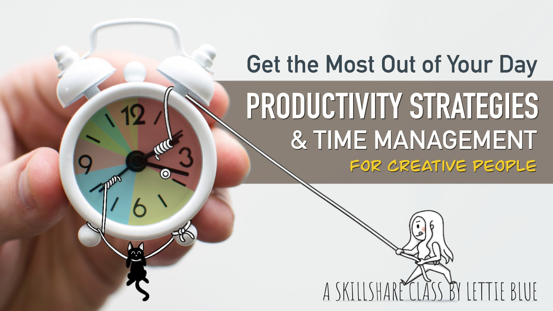 Get The Most Out Of Your Day Productivity Strategies Time Management For Creative People Lettie Blue Skillshare