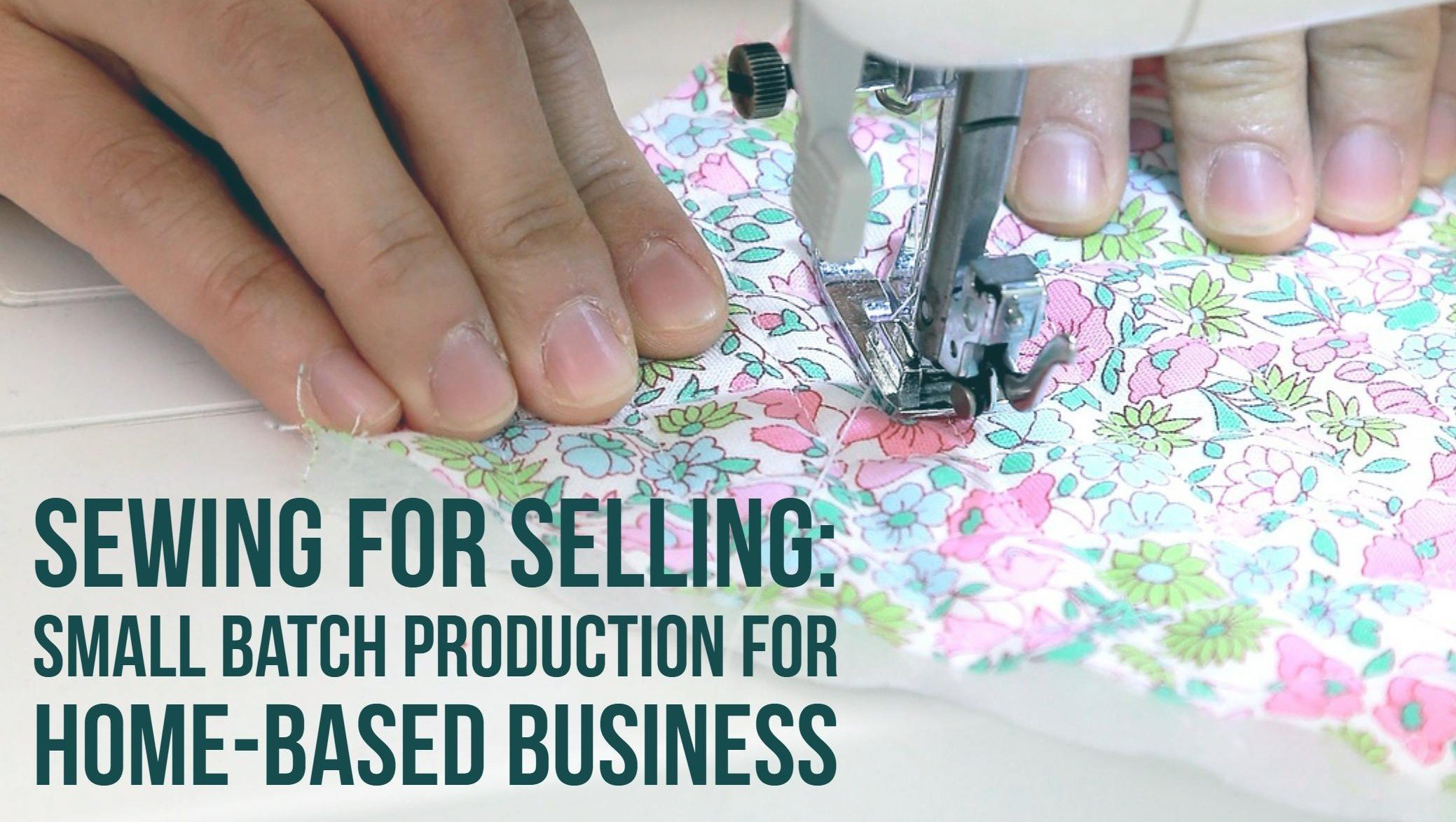 Sewing For Selling: Small Batch Production for Home-based Business