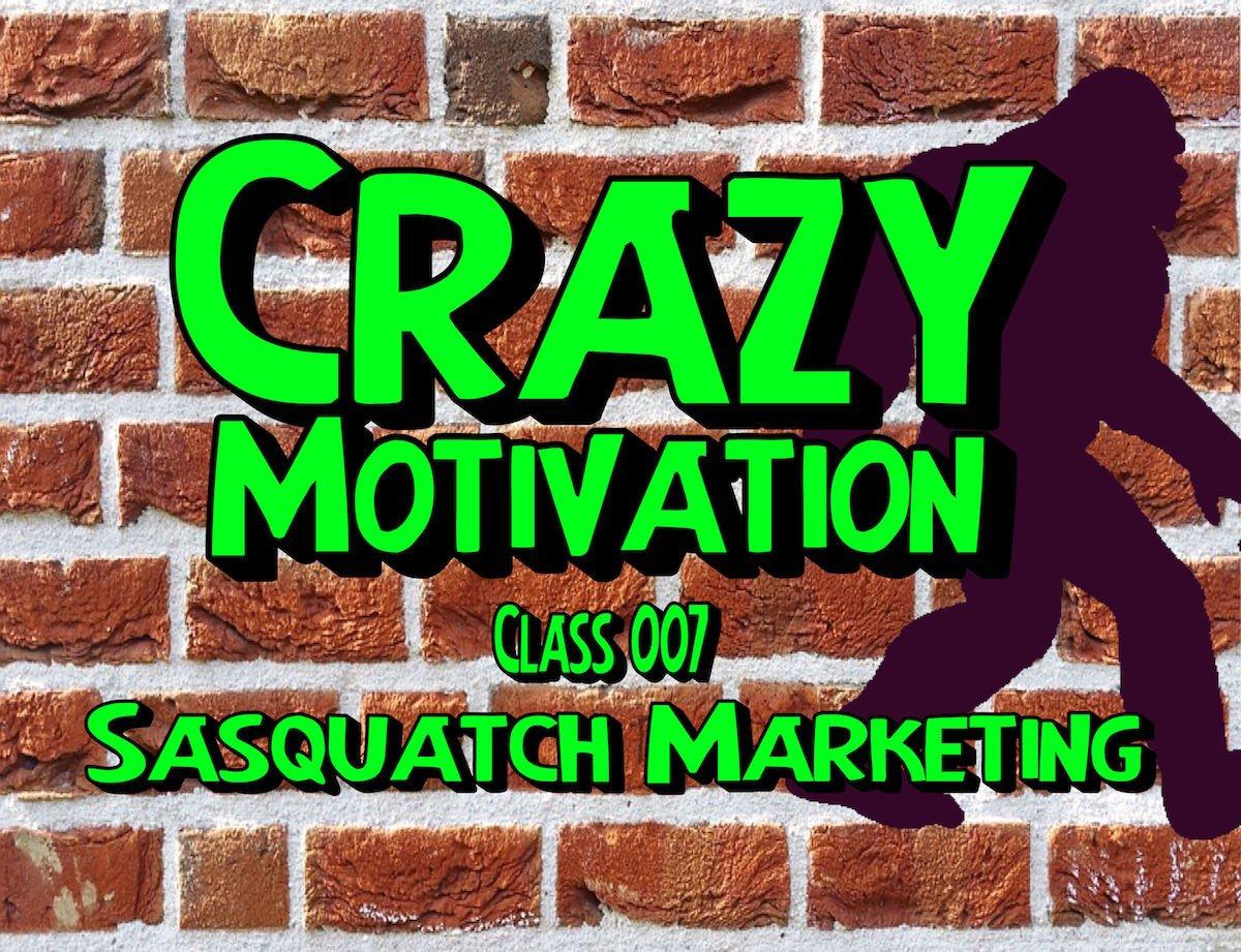 Sasquatch Marketing Crazy Motivation 007 Dr Rob Alex Alex Ph D